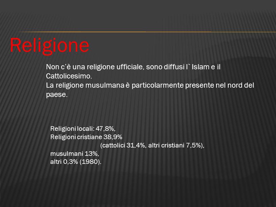 Religione Non c'è una religione ufficiale, sono diffusi l`Islam e il Cattolicesimo.
