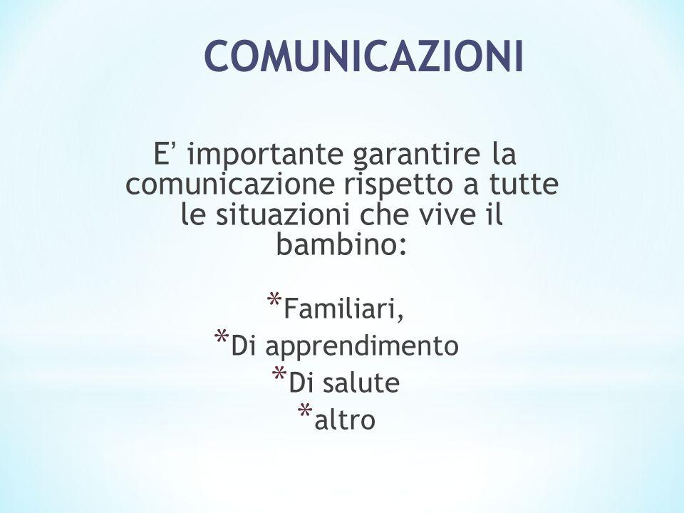 COMUNICAZIONI E' importante garantire la comunicazione rispetto a tutte le situazioni che vive il bambino: