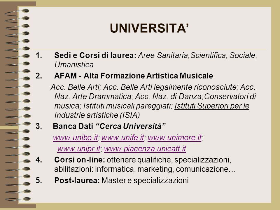 UNIVERSITA' Sedi e Corsi di laurea: Aree Sanitaria,Scientifica, Sociale, Umanistica. AFAM - Alta Formazione Artistica Musicale.