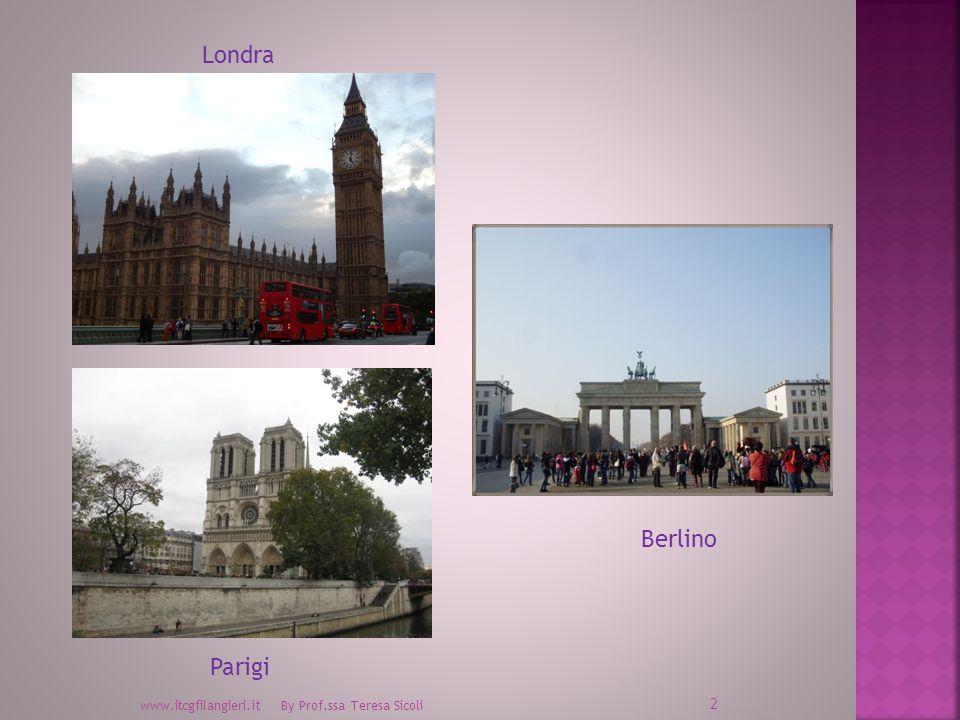 Londra Berlino Parigi www.itcgfilangieri.it By Prof.ssa Teresa Sicoli