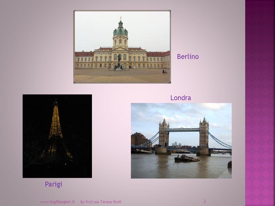 Berlino Londra Parigi www.itcgfilangieri.it By Prof.ssa Teresa Sicoli
