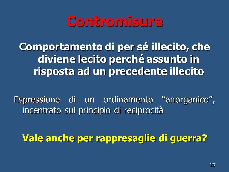 Contromisure Comportamento di per sé illecito, che diviene lecito perché assunto in risposta ad un precedente illecito.