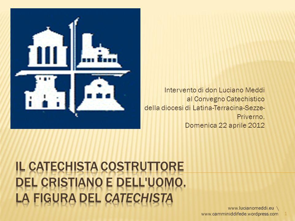 Intervento di don Luciano Meddi al Convegno Catechistico della diocesi di Latina-Terracina-Sezze-Priverno. Domenica 22 aprile 2012