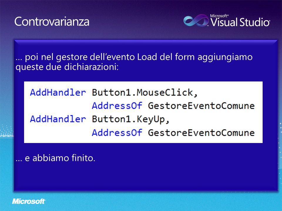Controvarianza … poi nel gestore dell'evento Load del form aggiungiamo queste due dichiarazioni: … e abbiamo finito.