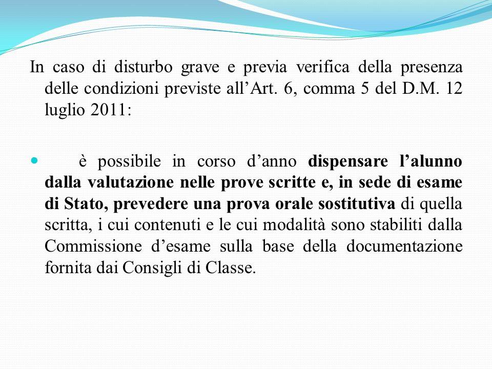 In caso di disturbo grave e previa verifica della presenza delle condizioni previste all'Art. 6, comma 5 del D.M. 12 luglio 2011:
