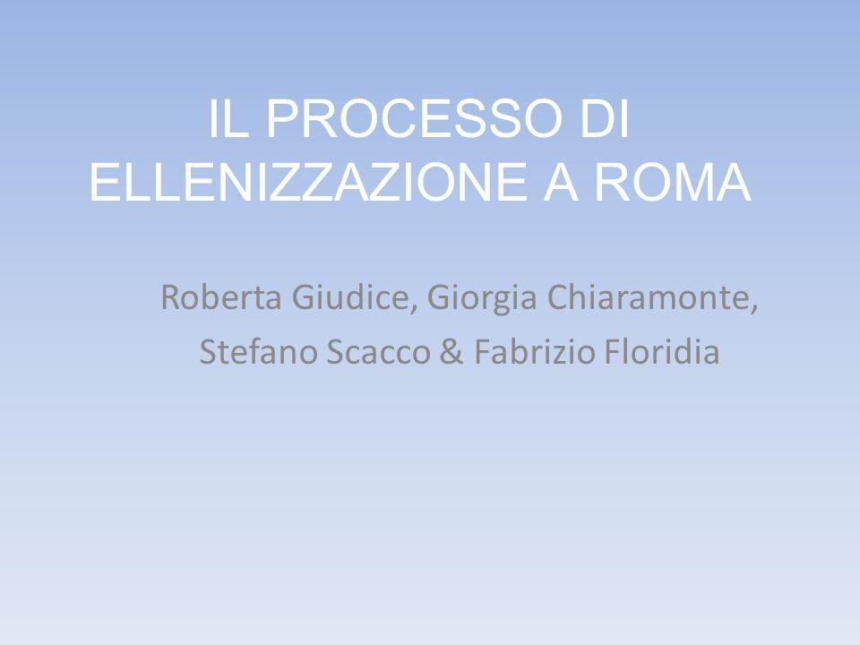 IL PROCESSO DI ELLENIZZAZIONE A ROMA