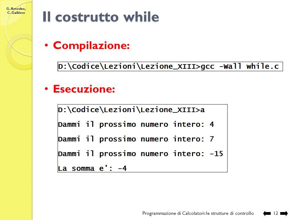 Il costrutto while Compilazione: Esecuzione: