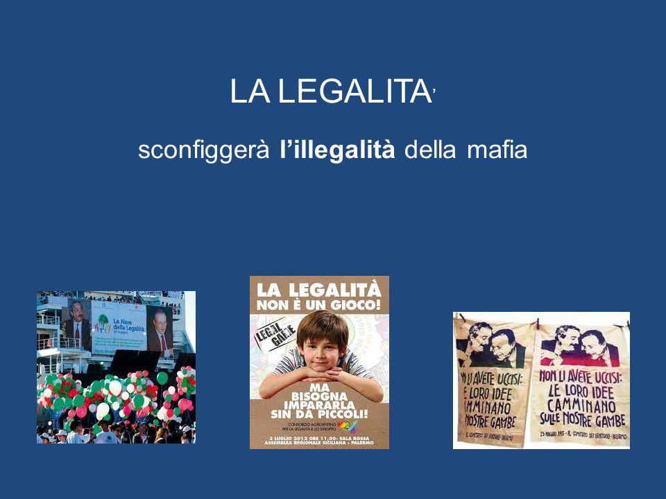 LA LEGALITA' sconfiggerà l'illegalità della mafia