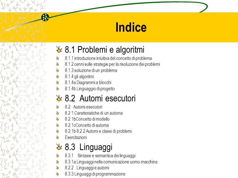 Indice 8.1 Problemi e algoritmi 8.2 Automi esecutori 8.3 Linguaggi