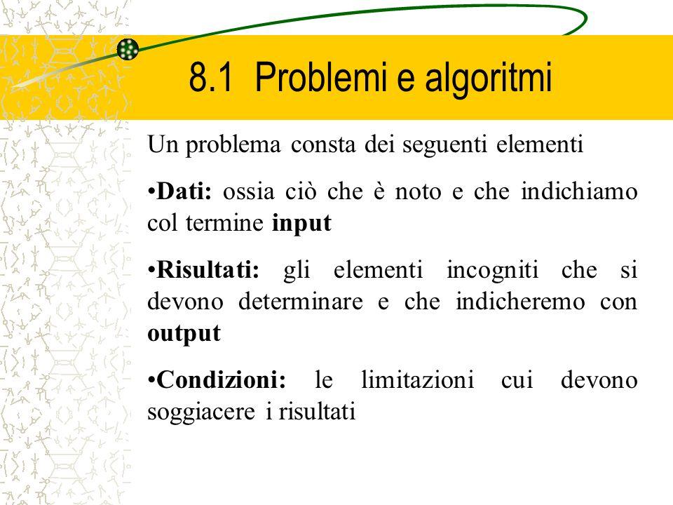 8.1 Problemi e algoritmi Un problema consta dei seguenti elementi