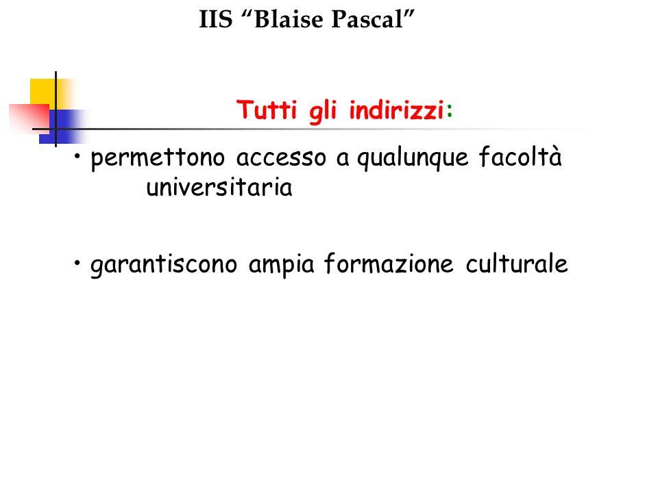 IIS Blaise Pascal Tutti gli indirizzi: permettono accesso a qualunque facoltà universitaria.