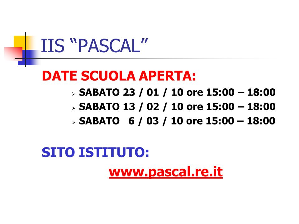 IIS PASCAL DATE SCUOLA APERTA: SITO ISTITUTO: www.pascal.re.it