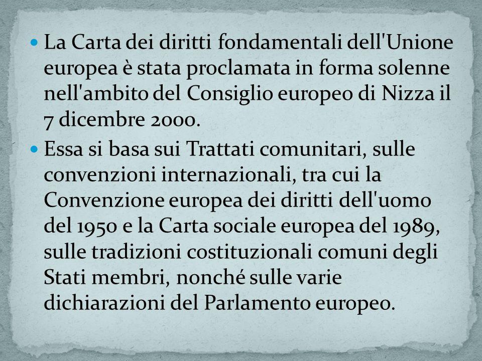 La Carta dei diritti fondamentali dell Unione europea è stata proclamata in forma solenne nell ambito del Consiglio europeo di Nizza il 7 dicembre 2000.