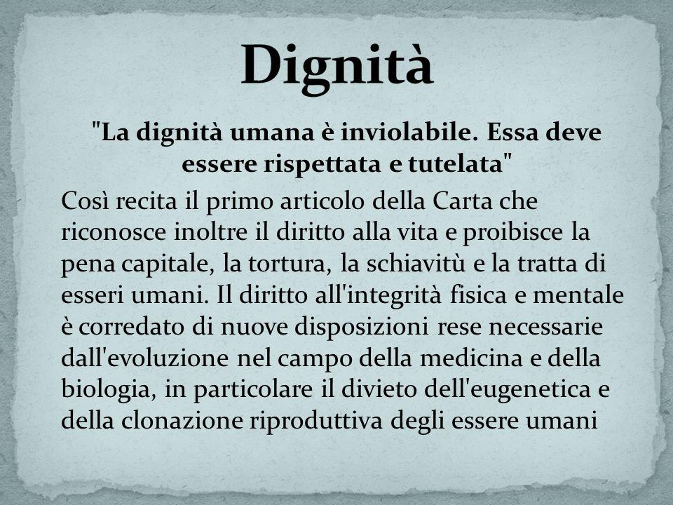 Dignità La dignità umana è inviolabile. Essa deve essere rispettata e tutelata