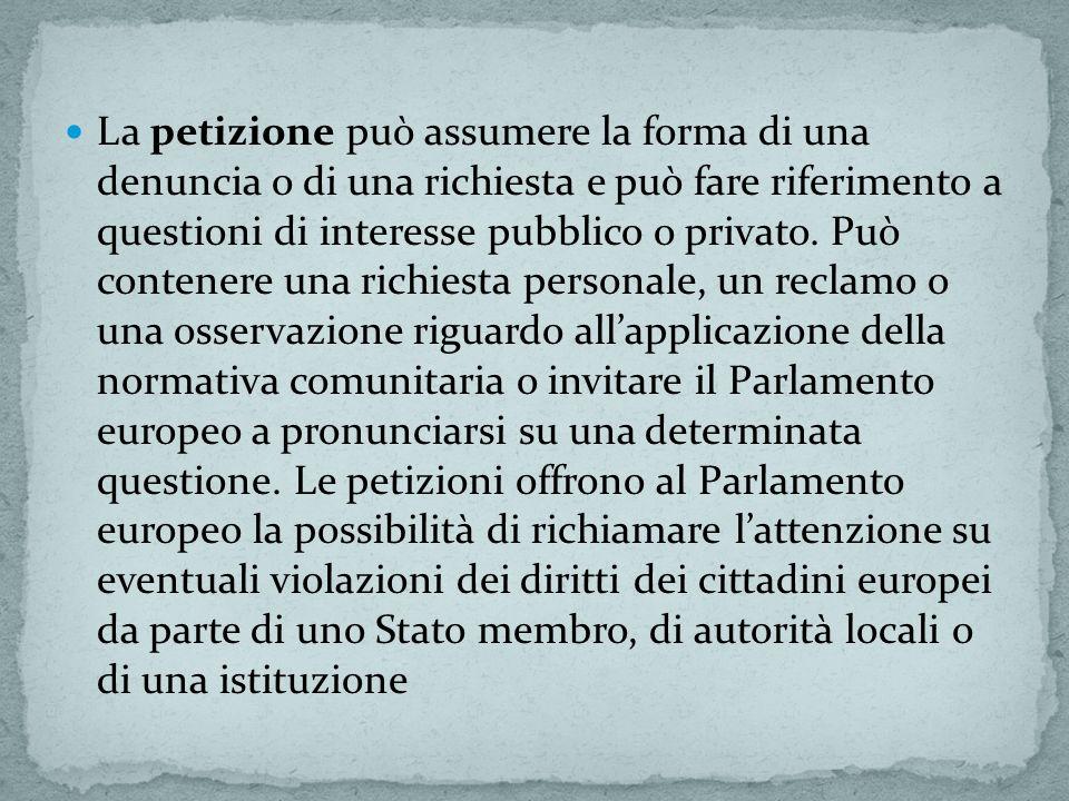 La petizione può assumere la forma di una denuncia o di una richiesta e può fare riferimento a questioni di interesse pubblico o privato.