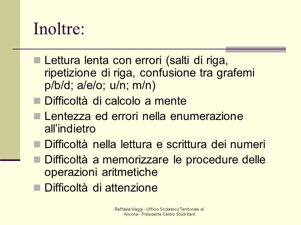 Inoltre:Lettura lenta con errori (salti di riga, ripetizione di riga, confusione tra grafemi p/b/d; a/e/o; u/n; m/n)