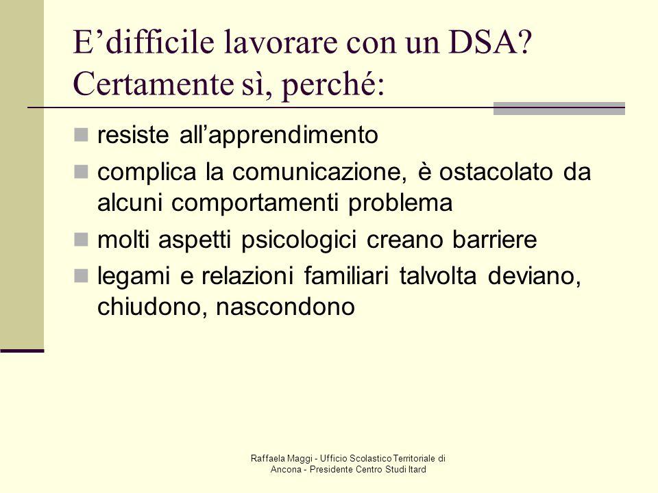 E'difficile lavorare con un DSA Certamente sì, perché: