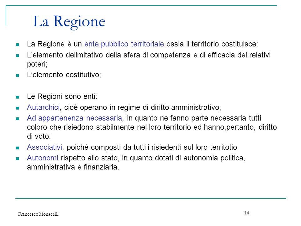 La Regione La Regione è un ente pubblico territoriale ossia il territorio costituisce: