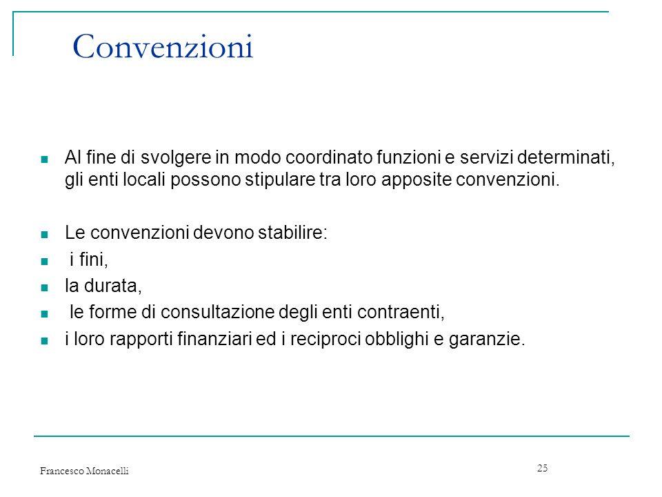 Convenzioni Al fine di svolgere in modo coordinato funzioni e servizi determinati, gli enti locali possono stipulare tra loro apposite convenzioni.