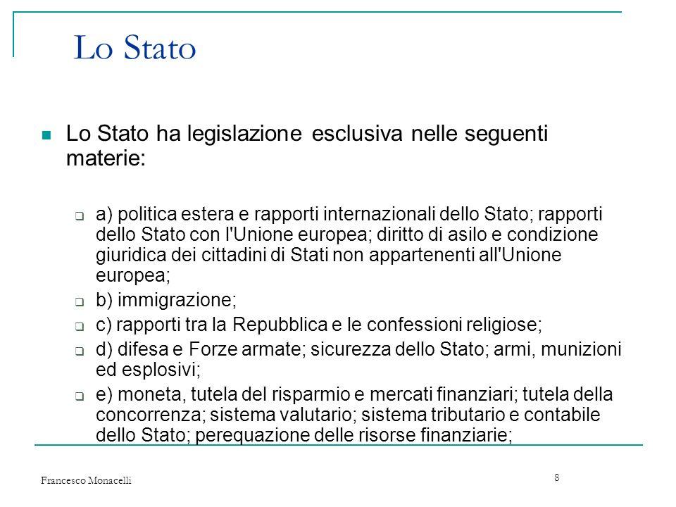 Lo Stato Lo Stato ha legislazione esclusiva nelle seguenti materie: