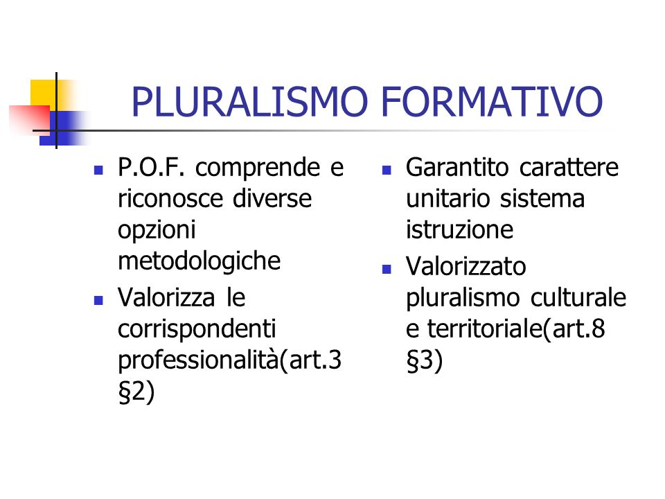 PLURALISMO FORMATIVO P.O.F. comprende e riconosce diverse opzioni metodologiche. Valorizza le corrispondenti professionalità(art.3§2)