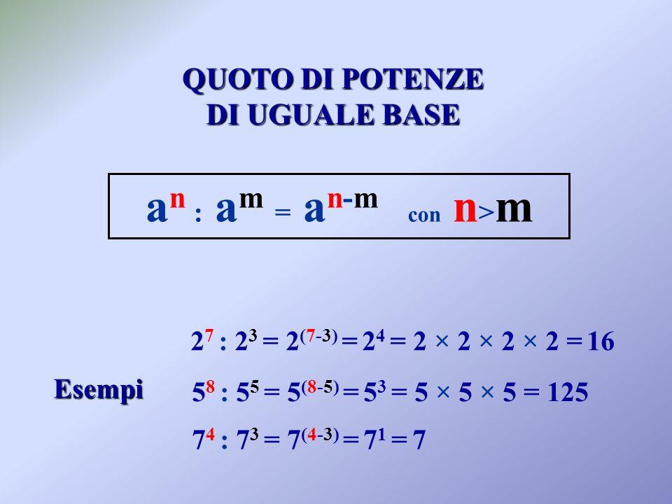 an : am = an-m con n>m QUOTO DI POTENZE DI UGUALE BASE