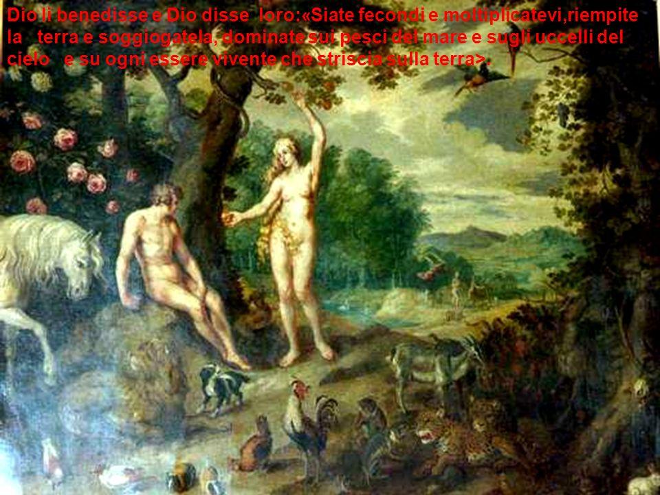 Dio li benedisse e Dio disse loro:«Siate fecondi e moltiplicatevi,riempite la terra e soggiogatela, dominate sui pesci del mare e sugli uccelli del cielo e su ogni essere vivente che striscia sulla terra>.