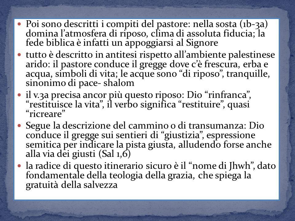 Poi sono descritti i compiti del pastore: nella sosta (1b-3a) domina l'atmosfera di riposo, clima di assoluta fiducia; la fede biblica è infatti un appoggiarsi al Signore