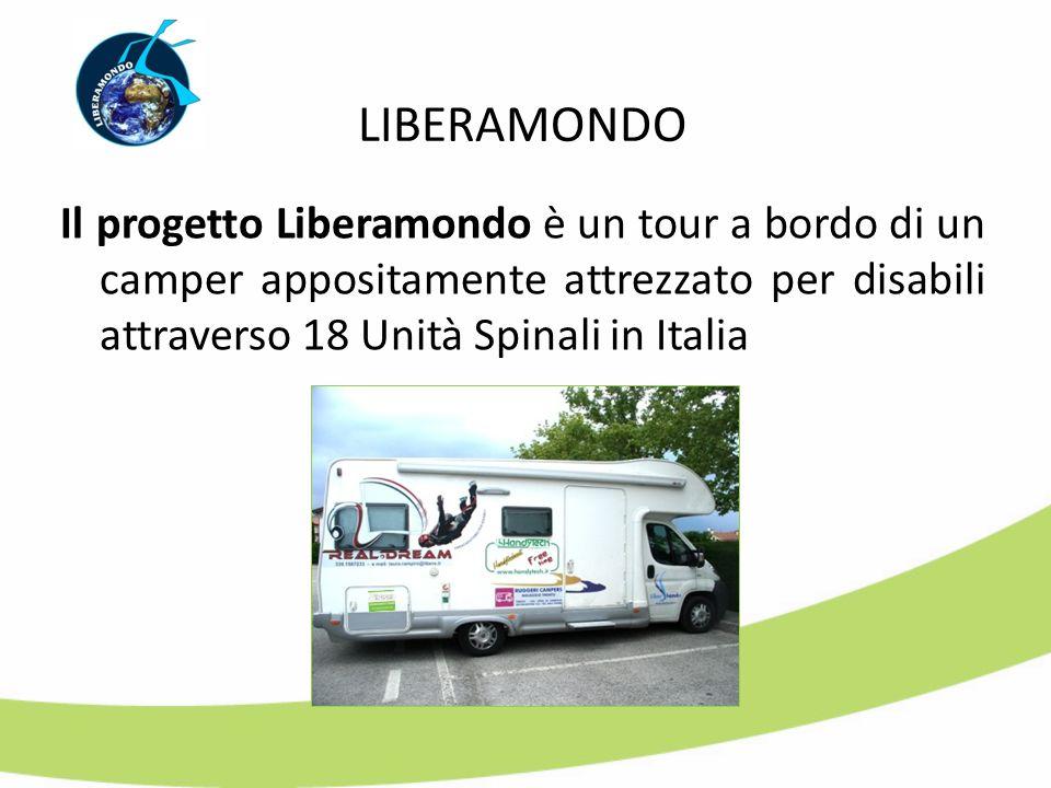 LIBERAMONDO Il progetto Liberamondo è un tour a bordo di un camper appositamente attrezzato per disabili attraverso 18 Unità Spinali in Italia.