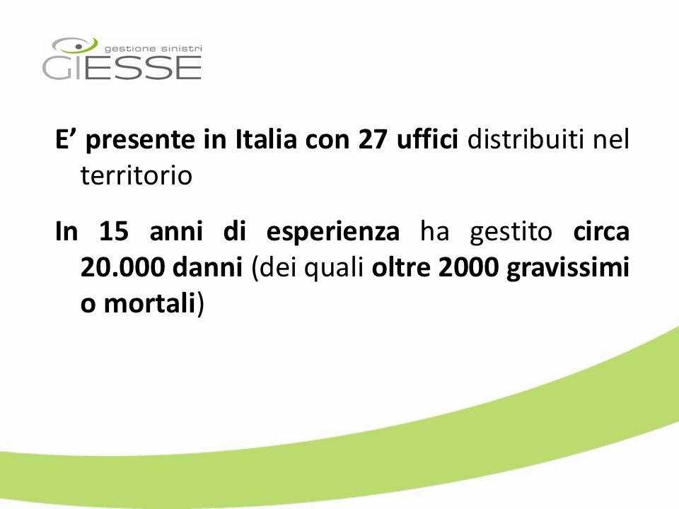 E' presente in Italia con 27 uffici distribuiti nel territorio In 15 anni di esperienza ha gestito circa 20.000 danni (dei quali oltre 2000 gravissimi o mortali)