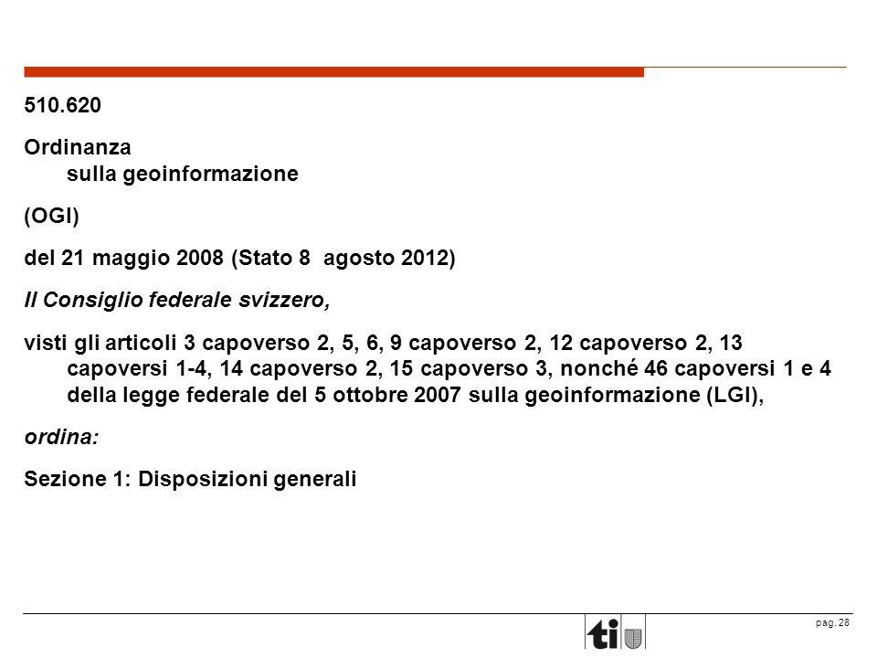 510.620 Ordinanza sulla geoinformazione. (OGI) del 21 maggio 2008 (Stato 8 agosto 2012) Il Consiglio federale svizzero,