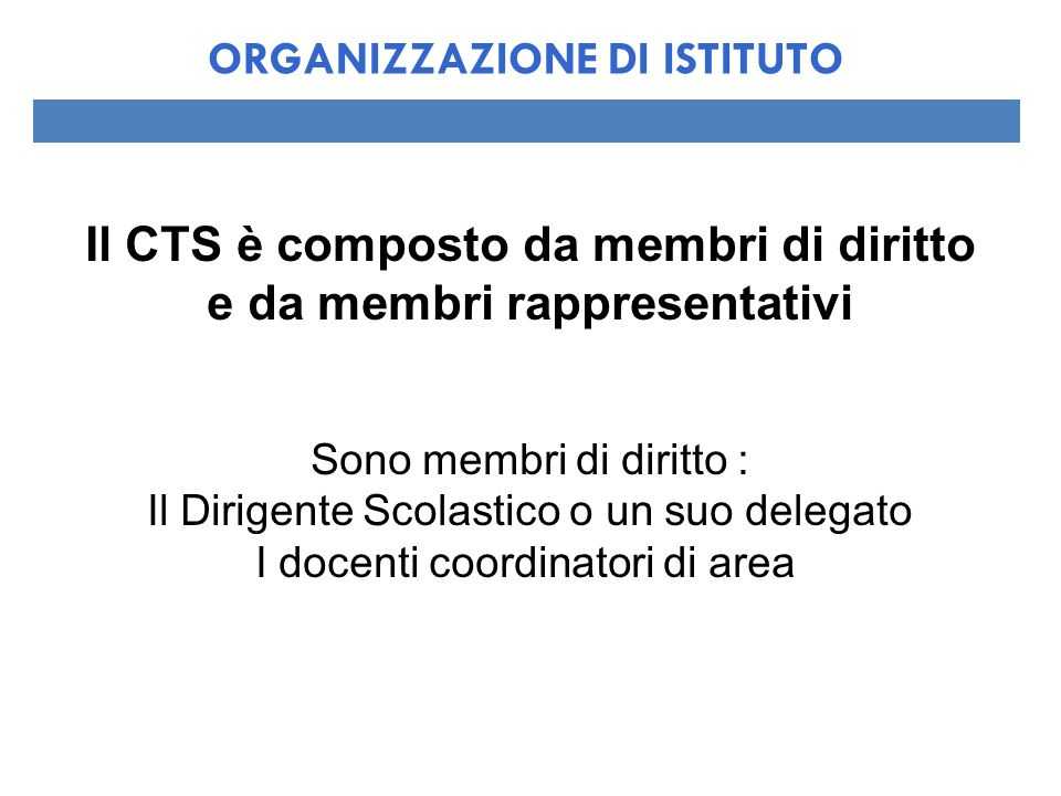 Il CTS è composto da membri di diritto e da membri rappresentativi