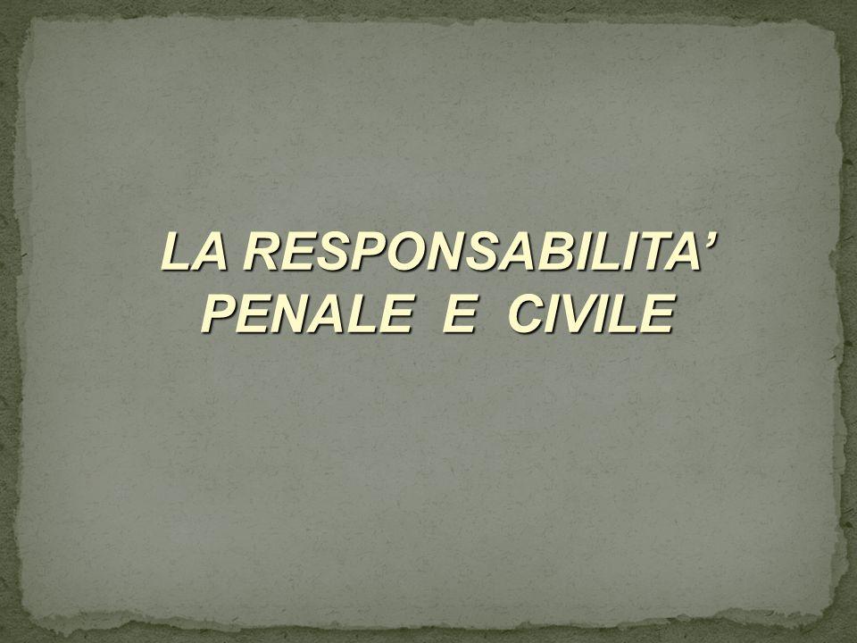 LA RESPONSABILITA' PENALE E CIVILE