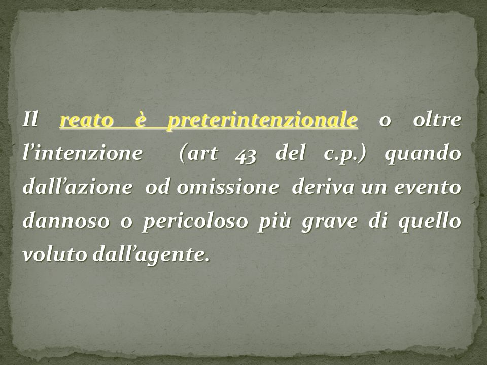 Il reato è preterintenzionale o oltre l'intenzione (art 43 del c. p