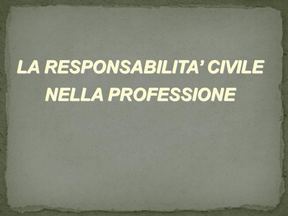 LA RESPONSABILITA' CIVILE NELLA PROFESSIONE