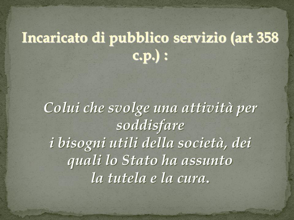 Incaricato di pubblico servizio (art 358 c.p.) :