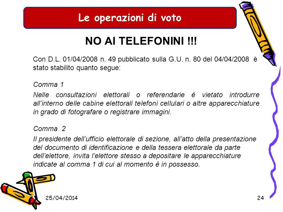 Le operazioni di voto NO AI TELEFONINI !!! Con D.L. 01/04/2008 n. 49 pubblicato sulla G.U. n. 80 del 04/04/2008 è stato stabilito quanto segue: