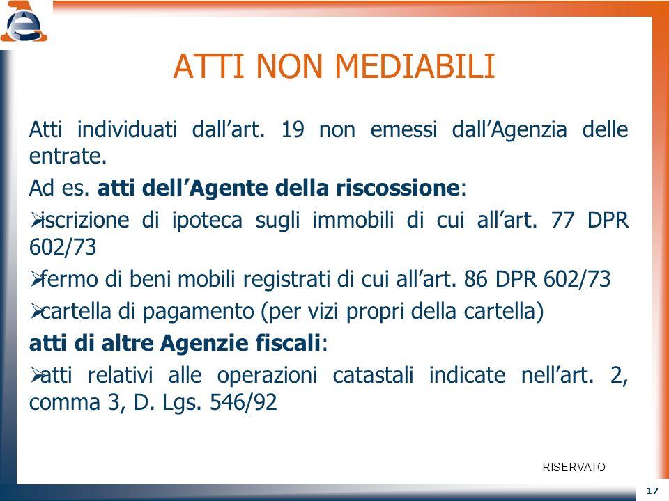 ATTI NON MEDIABILI Atti individuati dall'art. 19 non emessi dall'Agenzia delle entrate. Ad es. atti dell'Agente della riscossione: