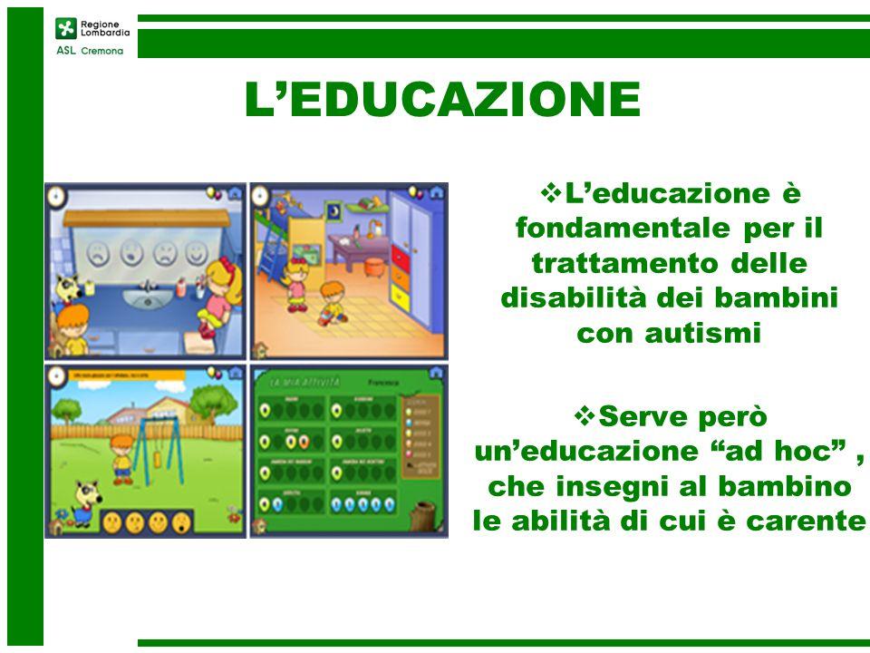 L'EDUCAZIONE L'educazione è fondamentale per il trattamento delle disabilità dei bambini con autismi.