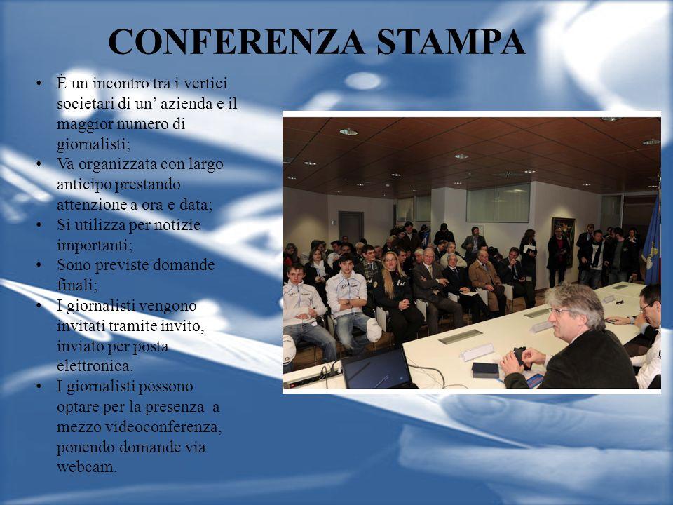 CONFERENZA STAMPA È un incontro tra i vertici societari di un' azienda e il maggior numero di giornalisti;