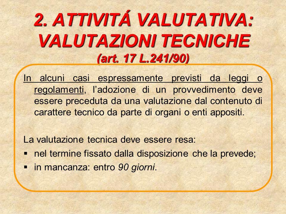 2. ATTIVITÁ VALUTATIVA: VALUTAZIONI TECNICHE (art. 17 L.241/90)