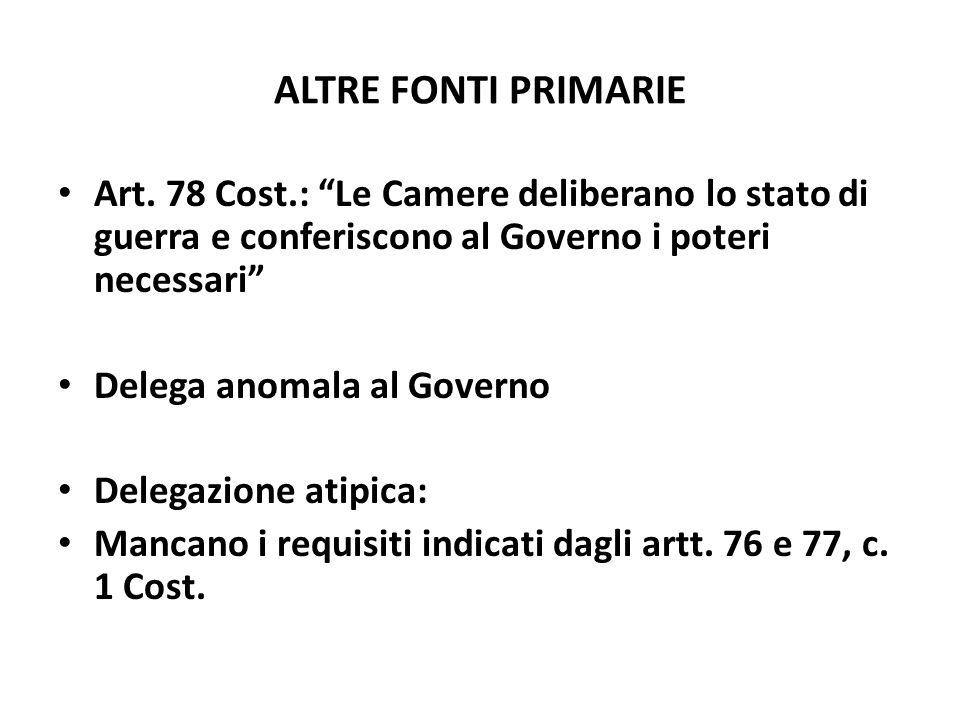 ALTRE FONTI PRIMARIE Art. 78 Cost.: Le Camere deliberano lo stato di guerra e conferiscono al Governo i poteri necessari
