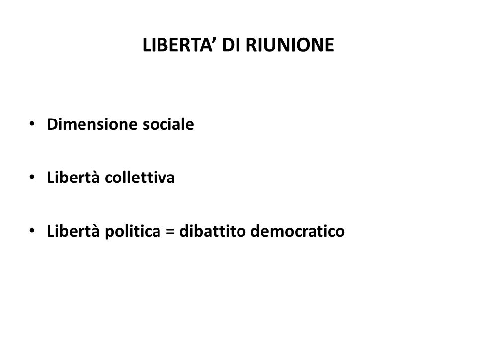 LIBERTA' DI RIUNIONE Dimensione sociale Libertà collettiva