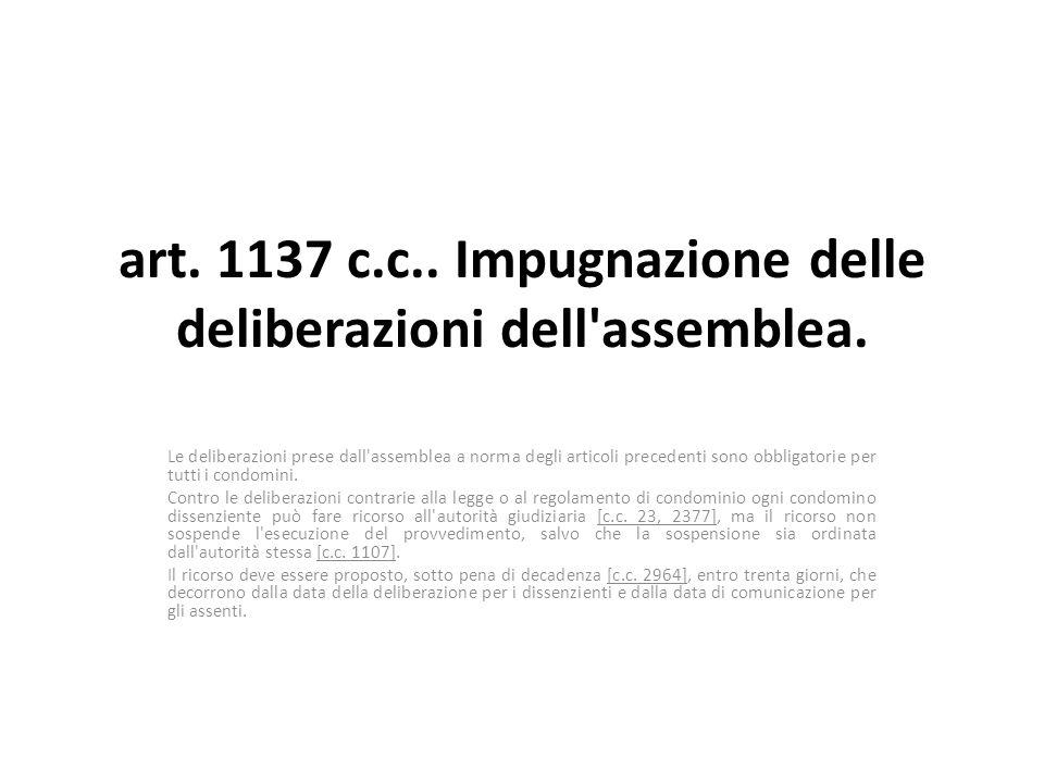 art. 1137 c.c.. Impugnazione delle deliberazioni dell assemblea.