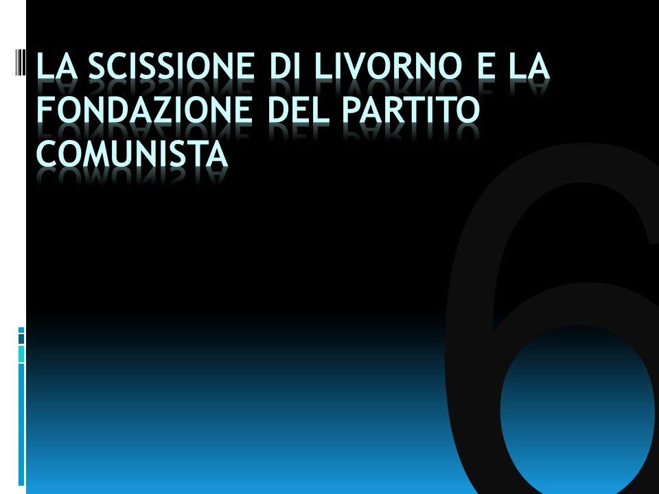 LA SCISSIONE DI LIVORNO E LA FONDAZIONE DEL PARTITO COMUNISTA