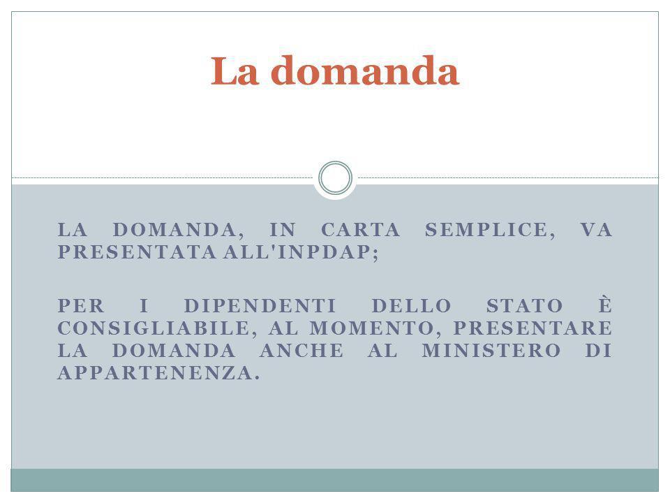 La domanda La domanda, in carta semplice, va presentata all Inpdap;
