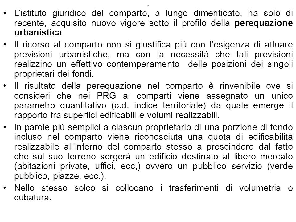 L'istituto giuridico del comparto, a lungo dimenticato, ha solo di recente, acquisito nuovo vigore sotto il profilo della perequazione urbanistica.