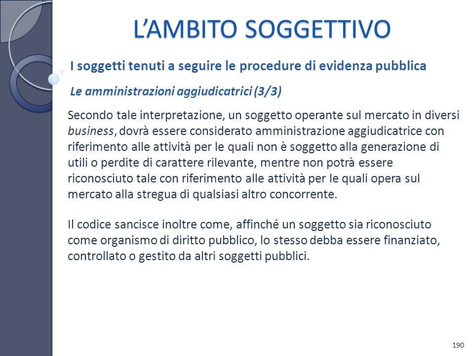 L'AMBITO SOGGETTIVO I soggetti tenuti a seguire le procedure di evidenza pubblica. Le amministrazioni aggiudicatrici (3/3)