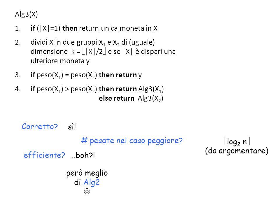 Alg3(X) if (|X|=1) then return unica moneta in X.