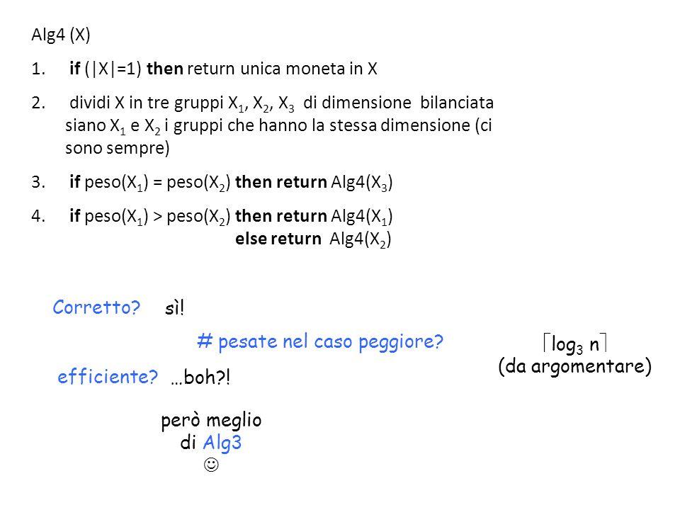 Alg4 (X) if (|X|=1) then return unica moneta in X.